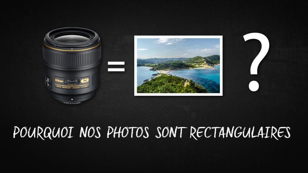Pourquoi nos photos sont rectangulaires alors que nos objectif sont rond